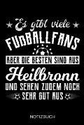 Es gibt viele Fu?ballfans aber die besten sind aus Heilbronn und sehen zudem noch sehr gut aus: A5 Notizbuch - Liniert 120 Seiten - Geschenk/Geschenki