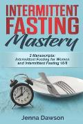 Intermittent Fasting Mastery: 2 Manuscripts: Intermittent Fasting for Women, Intermittent Fasting 16/8