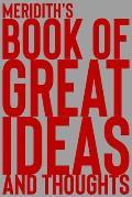 Meridith's Book of Great Ideas and Thoughts: 150 Page Dotted Grid and individually numbered page Notebook with Colour Softcover design. Book format: 6