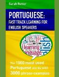 Portuguese: FAST TRACK LEARNING FOR ENGLISH SPEAKERS: The 1000 most used Portuguese words with 3.000 phrase examples. If you speak