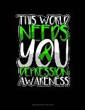This World Needs You Depression Awareness: Unruled Composition Book