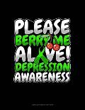 Please Berry Me Alive! Depression Awareness: Unruled Composition Book