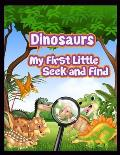 Dinosaurs My First Little Seek and Find: The Ultimate Dinosaur Colouring Book for Kids is My First Book of Dinosaur Coloring