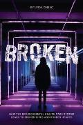 Broken: How the broken mental health care system leads to broken lives and broken hearts