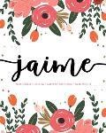 Jaime: Notebook - Libreta - Cahier - Taccuino - Notizbuch: 110 pages paginas seiten pagine: Modern Florals First Name Noteboo