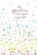 My Affirmations & Universe Requests: Record & track your daily affirmations and sending out of requests to the universe. White design with multi colou