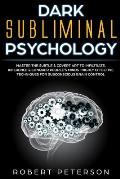 Dark Subliminal Psychology: Master the Subtle & Covert Art to Infiltrate, Influence & Conquer People's Minds -Highly Effective Techniques for Subc