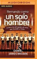 Remando Como Un Solo Hombre (Narraci?n En Castellano): La Historia del Equipo de Remo Que Humill? a Hitler