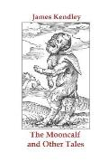 The Mooncalf and Other Tales