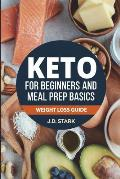 The Keto for Beginners and Meal Prep Basics: Weight Loss Guide