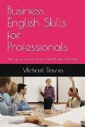 Business English Skills for Professionals: The unique guide to learning Business English
