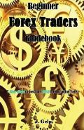 Beginner Forex Traders Guidebook: 7 Easy Steps to Become Rich from Trading Forex