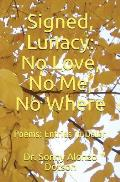 Signed, Lunacy: No Love, No Me, No Where: Poems: Entries in Dolor