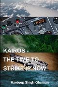 Kairos: The Time to Strike Is Now!