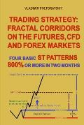 Trading Strategy: Fractal Corridors on the Futures, CFD and Forex Markets, Four Basic ST Patterns, 800% or More in Two Month