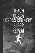 Teach Coach Cross Country Sleep Repeat: Blank Lined Notebook Journal for Cross Country Coach and Teacher, 120 Pages