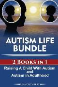 Autism Life Bundle (2 Books in 1): Raising a Child with Autism and Autism in Adulthood