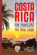 COSTA RICA FOR TRAVELERS. The total guide: The comprehensive traveling guide for all your traveling needs.