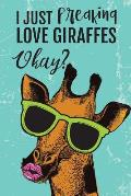 I Just Freaking Love Giraffes Okay?: Blank and Lined Journal