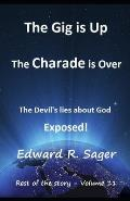The Gig is Up The Charade is Over: The Devil's lies About God Exposed