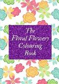 The Floral Flowery Colouring Book