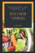Beat Cancer Naturally: (why Smart Treatment Is about What You Eat Not Chemo)