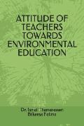 Attitude of Teachers Towards Environmental Education
