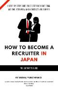 How to Become a Recruiter in Japan: The Ultimate Guide
