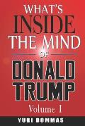What's inside the mind of Donald Trump?: Volume I