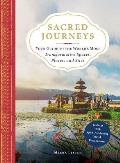 Sacred Journeys Your Guide to the Worlds Most Transformative Spaces Places & Sites
