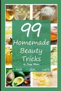 99 Homemade Beauty Tricks: Better Hair, Skin, Nails Without Chemicals