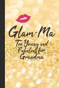Glam-Ma Too Young and Fabulous for Grandma: Blank Lined Notebook Journal for Fabulous Grandmother