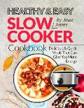 Healthy & Easy Slow Cooker Cookbook: Delicious & Quick Meals That Can Give You More Energy