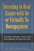 Investing in Real Estate with No or Virtually No Downpayment: 12 Proven Ideas and Strategies to Structure a Real Estate Transaction for Investors and