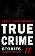 True Crime Stories Volume 11: 12 Shocking True Crime Murder Cases