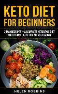 Keto Diet for Beginners: 2 Manuscripts - A Complete Ketogenic Diet for Beginners, Ketogenic Vegetarian.