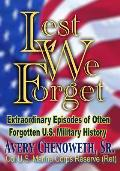 Lest We Forget: Extraordinary Episodes of Often Forgotten U.S. Military History
