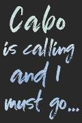Cabo Is Calling and I Must Go...: Cabo San Lucas Travel Adventure Blank Lined Journal, Diary or Planner