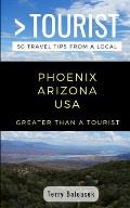 Greater Than a Tourist- Phoenix Arizona USA: 50 Travel Tips from a Local
