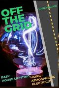 Off the Grid: Easy House Lighting Using Atmospheric Electricity