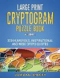 Large Print Cryptogram Puzzle Book: 300 Humorous Inspirational and Wise Crypto Quotes