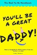 You'll Be A Great Daddy!: The Dad-To-Be Handbook