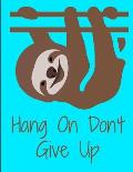 Hang On Don't Give Up Sloth Journal Notebook 8.5 X 11 (150 Pages)