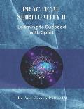 Practical Spirituality II: Learning to Succeed Through Spirit