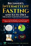 Beginner's Intermittent Fasting and Keto Diet Healthy Lifestyle Guide: A Primer on Accelerating Weight Loss Using Both Programs Together with Over 100