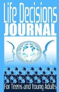 Life Decisions Journal for Teens and Young Adults: Containing Prompt Questions to Get You Started Thinking about Your Future