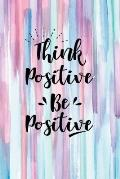 Think Positive Be Positive: Blank Lined Journal, 120 6x9 Pages White, Matte Cover