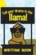 Tell Your Drama to the Llama Writing Book: Journal Notebook