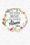 Set Your Mind on Things Above: A 6x9 Inch Matte Softcover Notebook Journal with 120 Blank Lined Pages and an Uplifting Bible Verse Cover Slogan