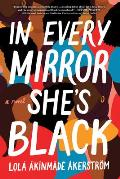 In Every Mirror Shes Black A Novel